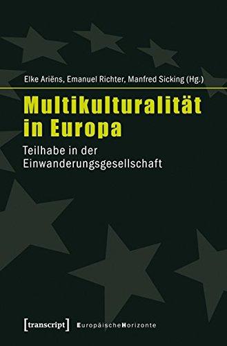 Multikulturalität in Europa: Teilhabe in der Einwanderungsgesellschaft (Europäische Horizonte)