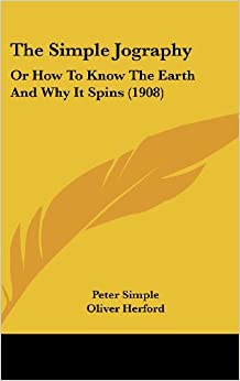 The Simple Jography: Or How to Know the Earth and Why It Spins (1908)