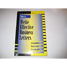 How To Write Effective Business Letters: Correspondence, Memos & Faxes, Electronic Mail