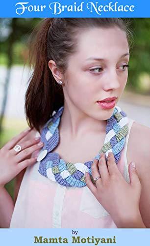 Four Braid Necklace   Crochet Pattern: A Designer Jewelry For Stylish Women & Hippie Chic Girls (Crochet Patterns)