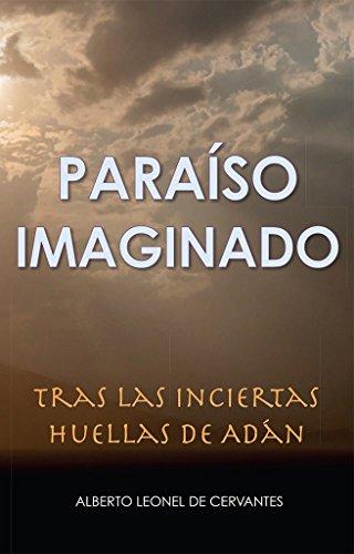 Paraiso Imaginado: Tras las Inciertas Huellas de Adán (Spanish Edition) by [de