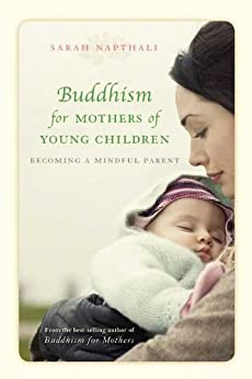 Buddhism for Mothers of Young Children: Becoming a Mindful Parent by [Napthali, Sarah]