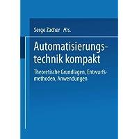 Automatisierungstechnik kompakt: Theoretische Grundlagen, Entwurfsmethoden, Anwendungen