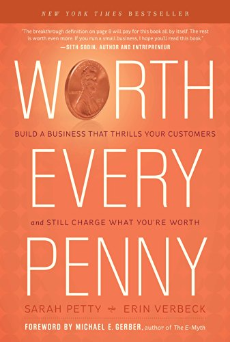 Worth Every Penny: Build a Business That Thrills Your Customers and Still Charge What You