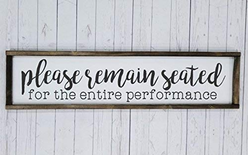 Please remain seated for the entire performance DUAL, Farmhouse sign, rustic decor, fixer upper, bathroom humor decor art, kid or master bathroom, funny bathroom sign