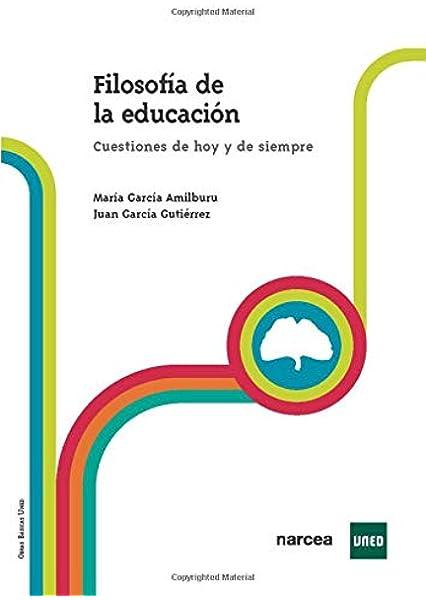 Filosofia De La Educacion (Obras Básicas - UNED): Amazon.es: García Amilburu, María, García Gutiérrez, Juan: Libros