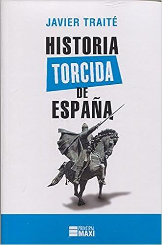 Historia torcida de España (Principal Maxi): Amazon.es: Traité, Javier: Libros