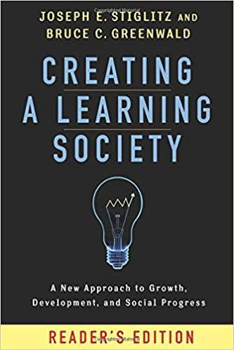 Creating a Learning Society: A New Approach to Growth, Development, and Social Progress (Kenneth J. Arrow Lecture Series)