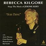 Sure Thing: Rebecca Kilgore Sings The Music Of Jerome Kern