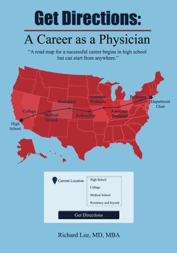 Get Directions: A Career As A Physician: A road map for a successful career begins in high school but can start from anywhere