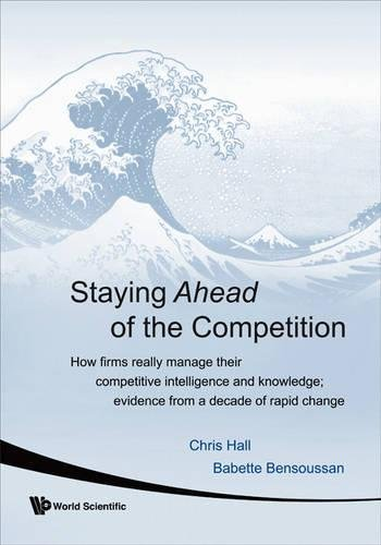 Staying Ahead Of The Competition: How Firms Really Manage Their Competitive Intelligence and Knowledge: Evidence from a Decade of Rapid Change