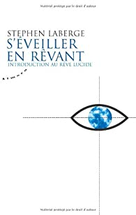 S'éveiller en rêvant : Introduction au rêve lucide par Stephen LaBerge