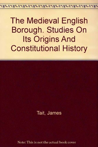 The Medieval English Borough: Studies on Its Origins and Constitutional History (Reprint Editions of Manchester University Press)