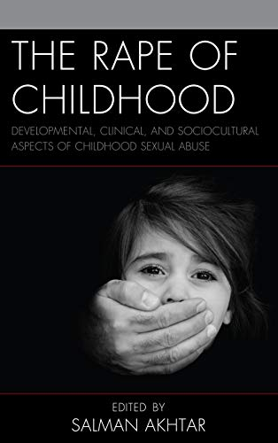 The Rape of Childhood: Developmental, Clinical, and Sociocultural Aspects of Childhood Sexual Abuse