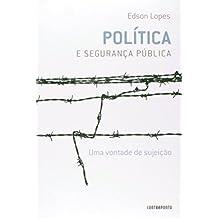 Politica e Segurança Pública. Uma Vontade de Sujeição