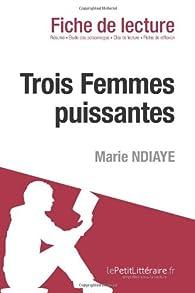 Trois femmes puissantes de Marie N'Diaye (Fiche de lecture) par  lePetitLittéraire.fr