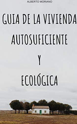 GUIA DE LA VIVIENDA AUTOSUFICIENTE Y ECOLÓGICA (AUTOSUFICIENCIA ECOLÓGICA nº 2)