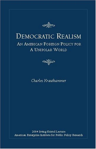 Book cover from Democratic Realism: An American Foreign Policy for a Unipolar World (Irving Kristol Lecture) by Charles Krauthammer (2004-01-01) by Charles Krauthammer