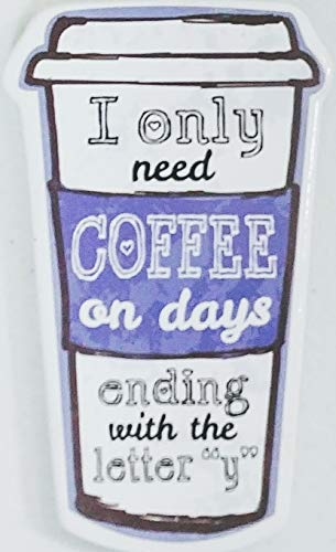 I Only Need Coffee On Days Ending with the Letter Y - Funny Shaped Ceramic Refrigerator Magnet (Locker, File Cabinet)