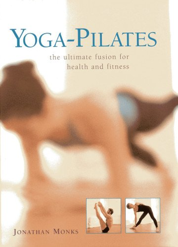 Download Yoga-Pilates: The ultimate fusion for health and fitness ebook