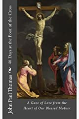 40 Days at the Foot of the Cross: A Gaze of Love from the Heart of Our Blessed Mother Paperback