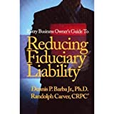 Every Business Owner's Guide to Reducing Fiduciary Liability, Dennis/Peter Barba and Randolph Carver, 0971594724