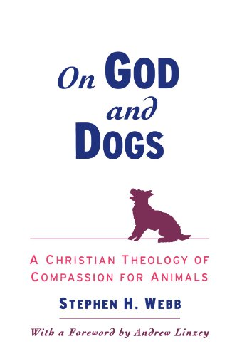 On God and Dogs: A Christian Theology of Compassion for Animals by Stephen H Webb