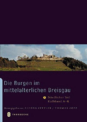 Die Burgen im mittelalterlichen Breisgau: I. Nördlicher Teil. Halbband A-K (Archäologie und Geschichte, Band 14)