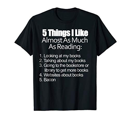 Things I Like Almost As Much As Reading & Bacon T Shirt