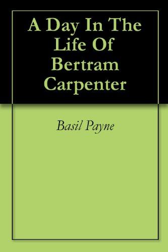 A Day In The Life Of Bertram Carpenter