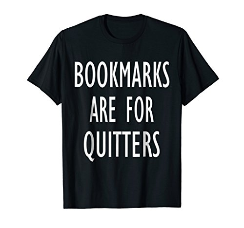 (Funny Pun Bookmarks Are For Quitters T-Shirt)