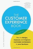 The Customer Experience Book: How to design, measure and improve customer experience in your business by Alan Pennington (2016-09-25)