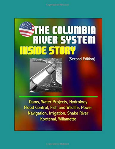 - The Columbia River System: Inside Story (Second Edition) - Dams, Water Projects, Hydrology, Flood Control, Fish and Wildlife, Power, Navigation, Irrigation, Snake River, Kootenai, Willamette