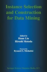 Instance Selection and Construction for Data Mining (The Springer International Series in Engineering and Computer Science)