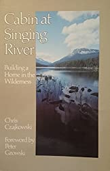 Cabin at Singing River: Building a Home in the Wilderness