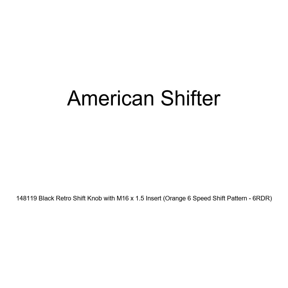 Orange 6 Speed Shift Pattern - 6RDR American Shifter 148119 Black Retro Shift Knob with M16 x 1.5 Insert