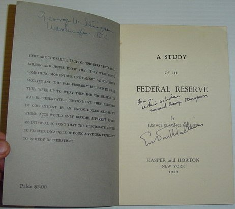 A Study of the Federal Reserve / Mullins on the Federal Reserve *FIRST PRINTING, SIGNED AND INSCRIBED BY AUTHOR TO DEDICATEE OF LATER PRINTINGS, GEORGE STIMPSON* (later reprinted as 'The Secrets of the Federal Reserve')
