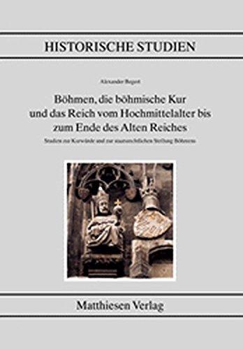 bhmen-die-bhmische-kur-und-das-reich-vom-hochmittelalter-bis-zum-ende-des-alten-reiches-historische-studien