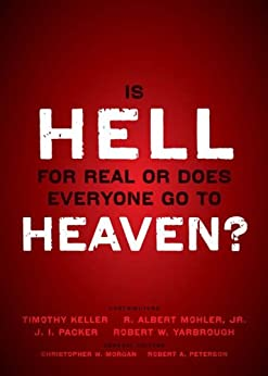 Is Hell for Real or Does Everyone Go To Heaven?: With contributions by Timothy Keller, R. Albert Mohler Jr., J. I. Packer, and Robert Yarbrough.   General ... W. Morgan and Robert A. Peterson. by [Zondervan]