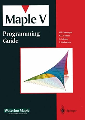 maple v programming guide m b monagan k o geddes 9780387945378 rh amazon com maple 18 programming guide pdf maple advanced programming guide