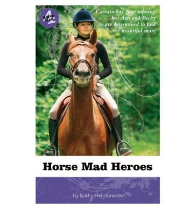 Download Horse Mad Heroes[ HORSE MAD HEROES ] by Helidoniotis, Kathy (Author) Feb-01-09[ Paperback ] pdf