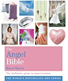 The Angel Bible: Everything You Ever Wanted to Know About Angels (Godsfield Bible)