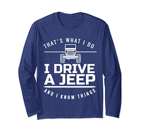 Unisex I drive a jeep I know things long sleeve T-shirt gift idea Large Navy