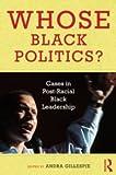 Whose Black Politics?: Cases in Post-Racial Black Leadership, , 041599215X