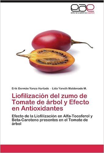 Liofilización del zumo de Tomate de árbol y Efecto en Antioxidantes: Efecto de la Liofilización en Alfa-Tocoferol y Beta-Caroteno presentes en el Tomate de ...