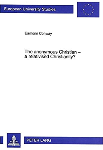 The anonymous christian a relativised christianity an evaluation publications universitaires europennes eamonn conway 9783631462096 amazon books malvernweather Gallery