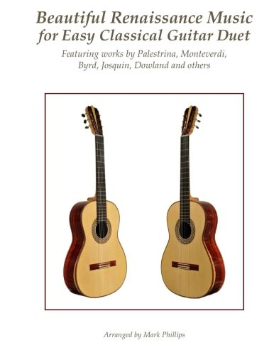 Renaissance Duets Book - Beautiful Renaissance Music for Easy Classical Guitar Duet: Featuring works by Palestrina, Monteverdi, Byrd, Josquin, Dowland and others