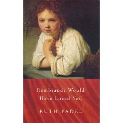 Rembrandt Would Have Loved You)] [Author: Ruth Padel ...