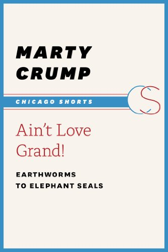 Ain't Love Grand!: Earthworms to Elephant Seals (Chicago Shorts)