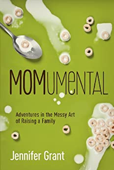 MOMumental: Adventures in the Messy Art of Raising a Family by [Grant, Jennifer]